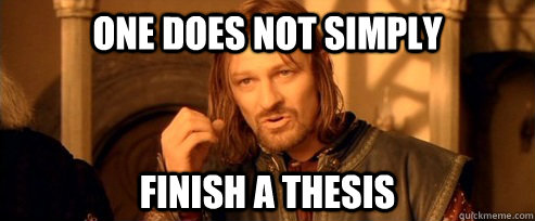 One does not simply finish a thesis - One does not simply finish a thesis  One Does Not Simply