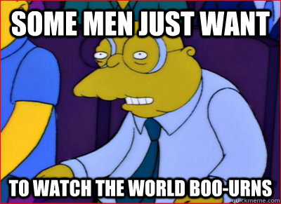 some men just want to watch the world boo-urns