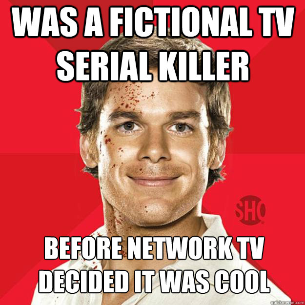Was A Fictional TV Serial Killer Before Network TV Decided It Was Cool - Was A Fictional TV Serial Killer Before Network TV Decided It Was Cool  Dexter