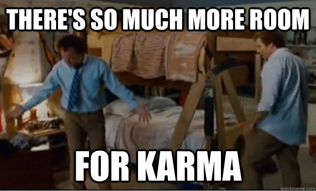 There's so much more room for karma - There's so much more room for karma  Stepbrothers Activities