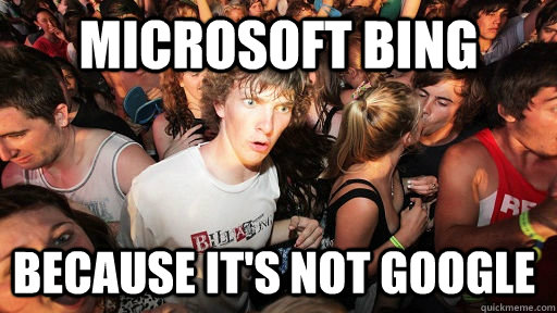 Microsoft Bing Because It's Not Google - Microsoft Bing Because It's Not Google  Sudden Clarity Clarence