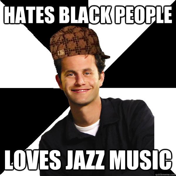 Hates black people Loves jazz music - Hates black people Loves jazz music  Scumbag Christian