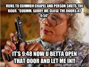 Runs to common chapel and person shuts the door.