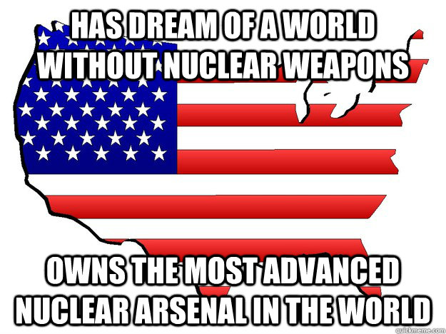 has dream of a world without nuclear weapons owns the most advanced nuclear arsenal in the world - has dream of a world without nuclear weapons owns the most advanced nuclear arsenal in the world  Misc