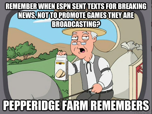 Remember when ESPN sent texts for breaking news, not to promote games they are broadcasting? Pepperidge farm remembers - Remember when ESPN sent texts for breaking news, not to promote games they are broadcasting? Pepperidge farm remembers  Pepperidge Farm Remembers