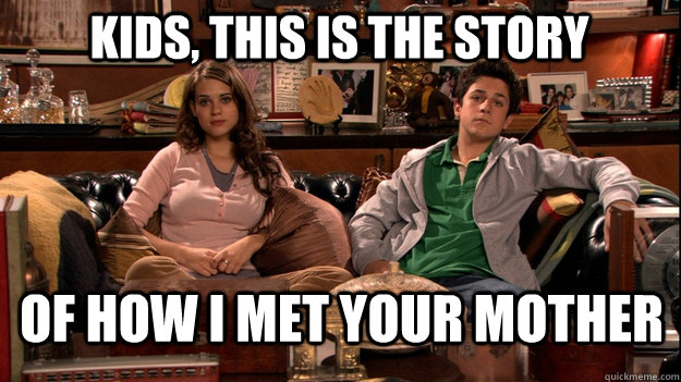 Kids, this is the story  of how I met your mother - Kids, this is the story  of how I met your mother  How I Met Your Mother Meme