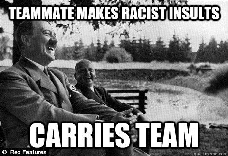 Teammate Makes racist insults Carries team  - Teammate Makes racist insults Carries team   Misc