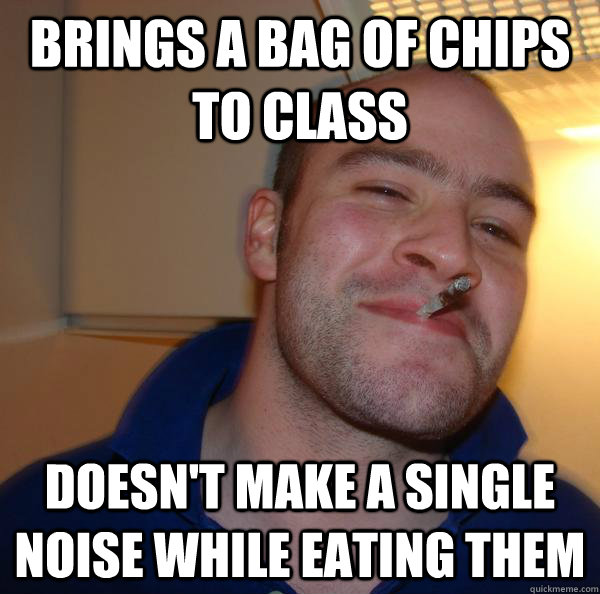 Brings a bag of chips to class Doesn't make a single noise while eating them - Brings a bag of chips to class Doesn't make a single noise while eating them  Misc