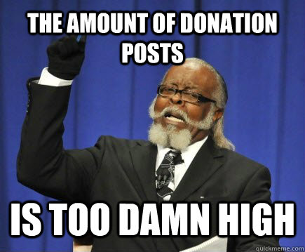 THE AMOUNT OF DONATION POSTS IS TOO DAMN HIGH - THE AMOUNT OF DONATION POSTS IS TOO DAMN HIGH  Too Damn High