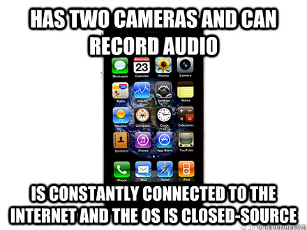 has two cameras and can record audio is constantly connected to the internet and the os is closed-source