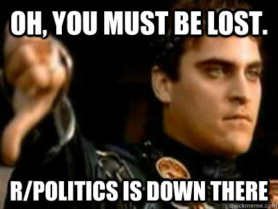 Oh, you must be lost. r/politics is down there - Oh, you must be lost. r/politics is down there  Downvoting Roman
