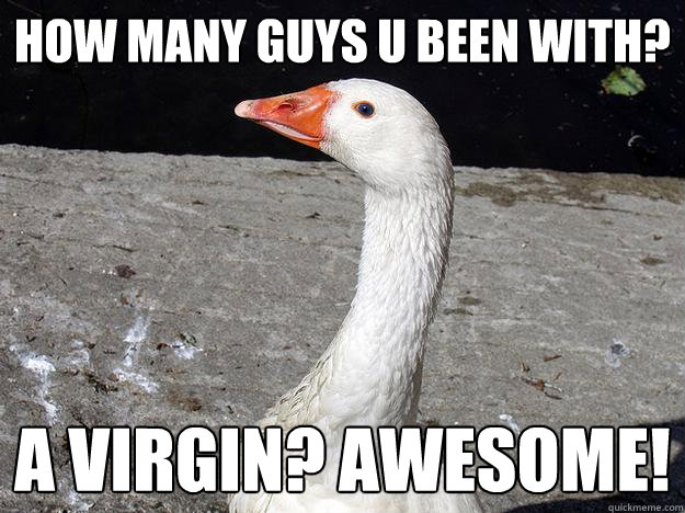 How many guys u been with? A virgin? Awesome!