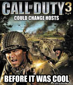 Could Change hosts Before it was cool -   Could Change hosts Before it was cool  Hipster Call of Duty 3