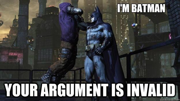 I'm Batman Your argument is invalid
