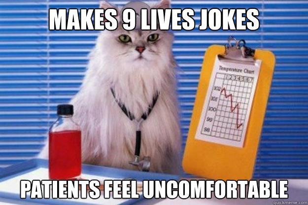 makes 9 lives jokes patients feel uncomfortable  Doctor Cat