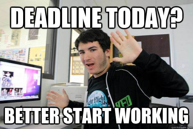 Deadline today? better start working
