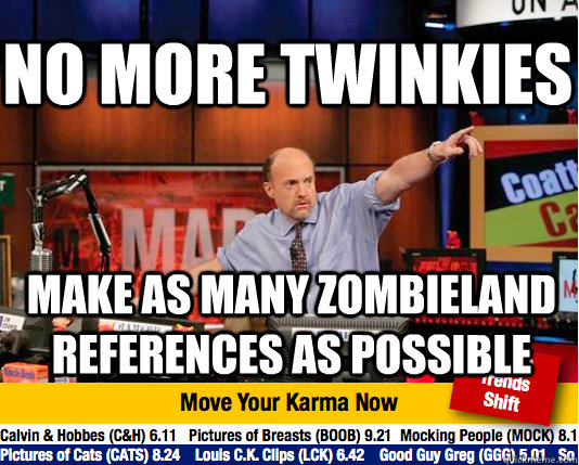 no more twinkies make as many zombieland references as possible  Mad Karma with Jim Cramer