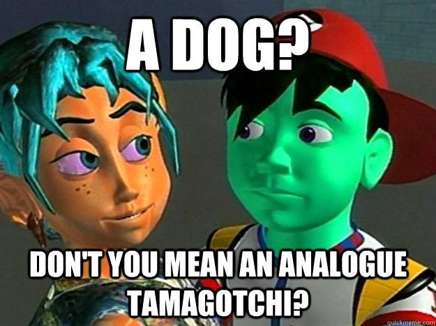 A Dog? Don't you mean an analogue Tamagotchi? - A Dog? Don't you mean an analogue Tamagotchi?  Tamagotcha