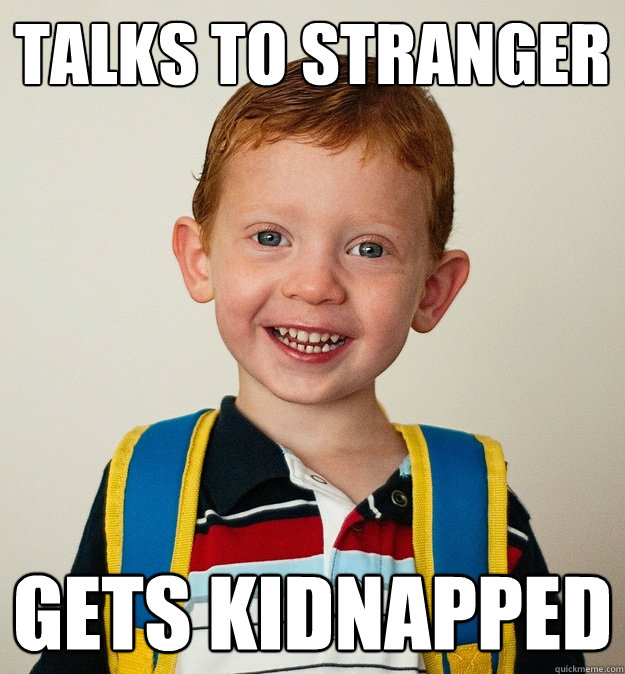 Talks to stranger gets kidnapped