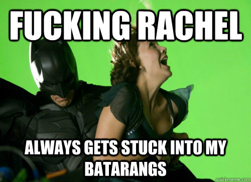 fucking rachel always gets stuck into my batarangs - fucking rachel always gets stuck into my batarangs  Misc