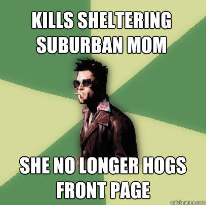 Kills Sheltering Suburban Mom She no longer hogs Front Page  Helpful Tyler Durden