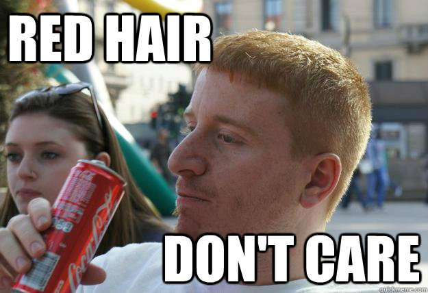 RED Hair don't care - RED Hair don't care  Misc