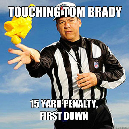 Touching Tom Brady 15 yard penalty, first down