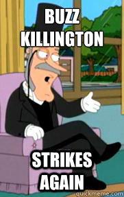 Buzz Killington Strikes again - Misc - quickmeme