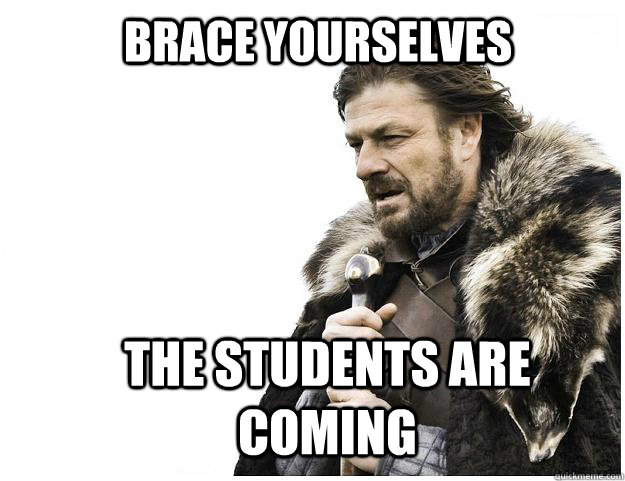 Brace yourselves The students are coming - Brace yourselves The students are coming  Imminent Ned