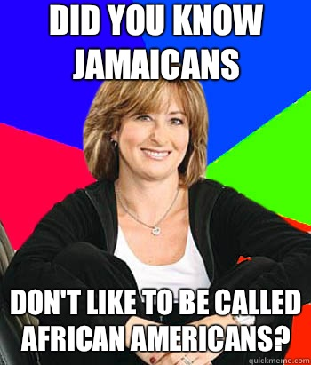 Did you know Jamaicans  Don't like to be called African Americans?  Sheltering Suburban Mom