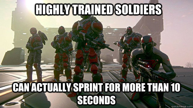 Highly trained soldiers can actually sprint for more than 10 seconds