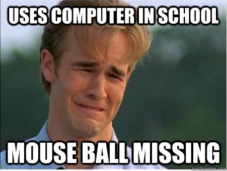 Uses computer in school Mouse ball missing - Uses computer in school Mouse ball missing  1990s Problems