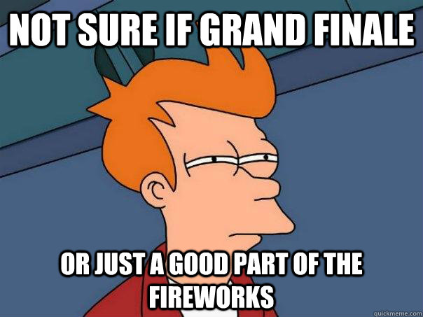 not sure if grand finale Or just a good part of the fireworks - not sure if grand finale Or just a good part of the fireworks  Futurama Fry