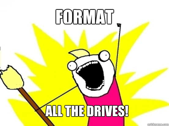 Format all the drives!