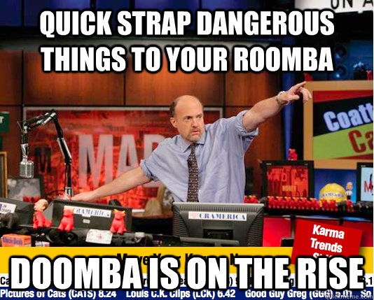 Quick Strap Dangerous things to your ROOMBA DOOMBA is on the rise - Quick Strap Dangerous things to your ROOMBA DOOMBA is on the rise  Mad Karma with Jim Cramer