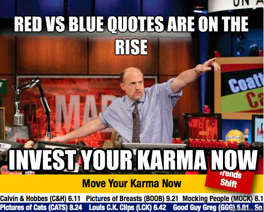 Red Vs Blue quotes are on the rise  Invest your karma now - Red Vs Blue quotes are on the rise  Invest your karma now  Mad Karma with Jim Cramer