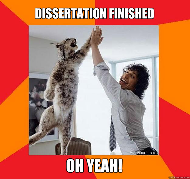 Dissertation finished Oh yeah!