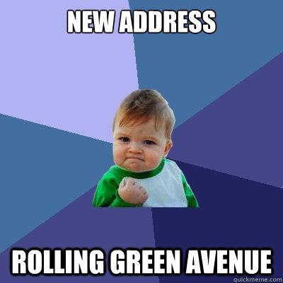 New Address Rolling Green Avenue - New Address Rolling Green Avenue  Success Kid