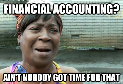 Image result for accounting ain't nobody got time for that