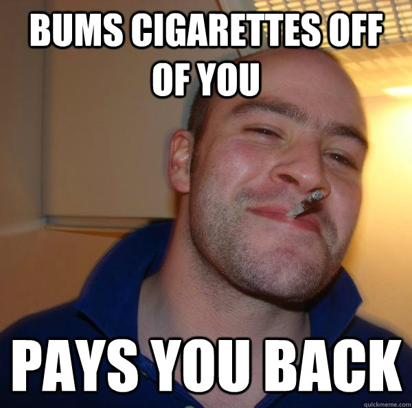 Bums cigarettes off of you pays you back - Bums cigarettes off of you pays you back  Misc