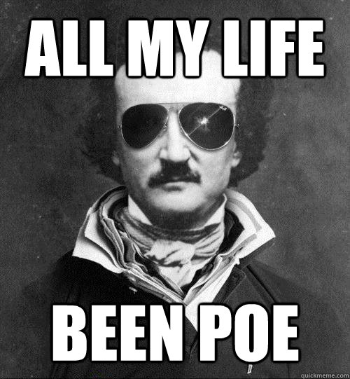 All my life Been Poe