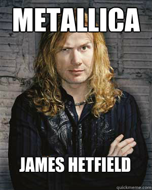 metallica James Hetfield  - metallica James Hetfield   Dave Mustaine