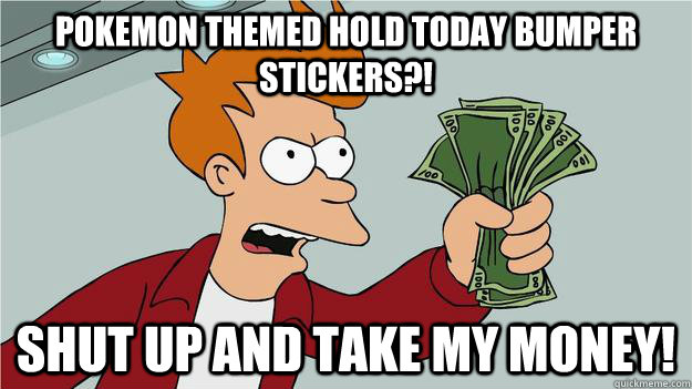 pokemon themed hold today bumper stickers?! shut up and take my money!