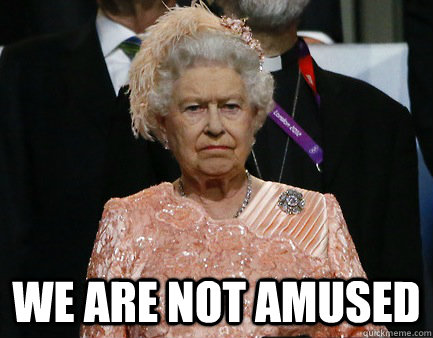 We Are Not Amused - Disapproving Queen memes | quickmeme