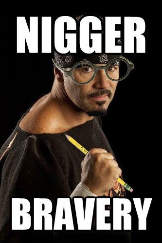 NIGGER BRAVERY
