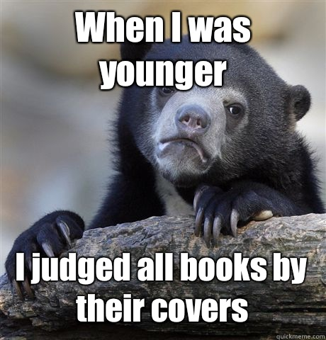 When I was younger I judged all books by their covers - When I was younger I judged all books by their covers  Confession Bear
