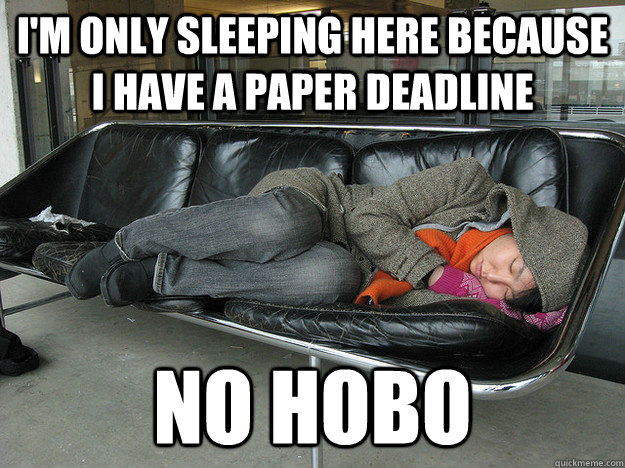I'M ONLY SLEEPING HERE BECAUSE I HAVE A PAPER DEADLINE NO HOBO - I'M ONLY SLEEPING HERE BECAUSE I HAVE A PAPER DEADLINE NO HOBO  No Hobo Grad Student