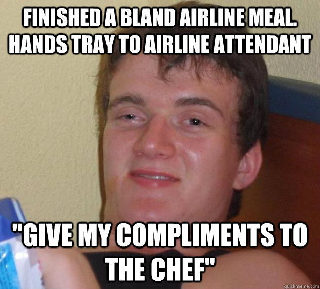c81b1bce71d1aa3a9088e2ee478f1f131cb627d0eafe1c0683d521059027a1da 10 guy memes quickmeme,Compliments To The Chef Meme
