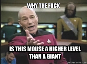 why the fuck is this mouse a higher level than a giant - why the fuck is this mouse a higher level than a giant  Annoyed Picard