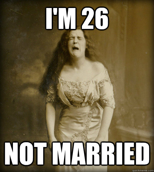 i'm 26 not married - i'm 26 not married  1890s Problems